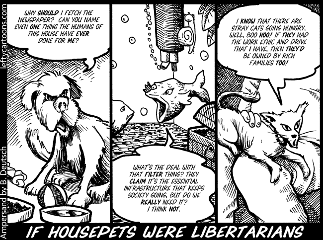 Libertarians make bad housepets... this is bad?